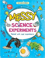 FUN WITH SCIENCE: MESSY SCIENCE EXPERIMENTS