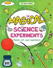 FUN WITH SCIENCE: MAGICAL SCIENCE EXPERIMENTS