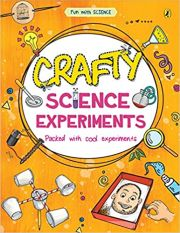 FUN WITH SCIENCE: CRAFTY SCIENCE EXPERIMENTS