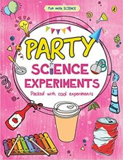 FUN WITH SCIENCE: PARTY SCIENCE EXPERIMENTS