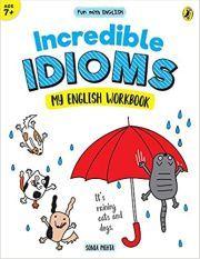 INCREDIBLE IDIOMS: MY ENGLISH WORKBOOK