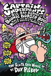 CAPTAIN UNDERPANTS AND THE BIG BAD BATTLE OF THE BIONIC BODGER BOY PART 1: THE NIGHT OF THE NASTY NOSTRIL NUGGETS