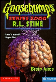 GOOSEBUMPS SERIES 2000: BRAIN JUICE