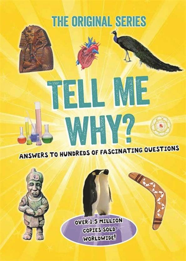 TELL ME WHY? ANSWERS TO HUNDREDS OF FASCINATING QUESTIONS