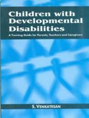 CHILDREN WITH DEVELOPMENTAL DISABILITIES: A TRAINING GUIDE FOR PARENTS, TEACHERS AND CAREGIVERS