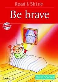MORAL STORIES: BE BRAVE
