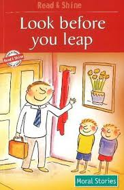 MORAL STORIES: LOOK BEFORE YOU LEAP