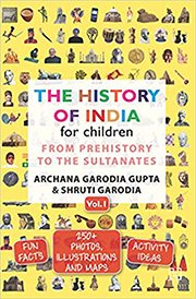 THE HISTORY OF INDIA FOR CHILDREN: FROM PREHISTORY TO THE SULTANATES VOLUME 1