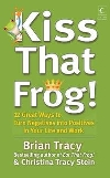 KISS THAT FROG: 12 GREAT WAYS TO TURN NEGATIVES INTO POSITIVES IN YOUR LIFE AND WORK