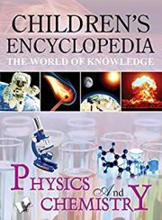 CHILDREN'S ENCYCLOPEDIA, THE WORLD OF KNOWLEDGE: PHYSICS AND CHEMISTRY height=