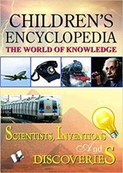 CHILDREN'S ENCYCLOPEDIA, THE WORLD OF KNOWLEDGE: SCIENTISTS, INVENTIONS AND DISCOVERIES height=