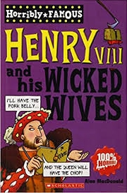 HORRIBLY FAMOUS: HENRY VIII AND HIS WICKED WIVES