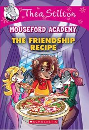 THEA STILTON MOUSEFORD ACADEMY: THE FRIENDSHIP RECIPE