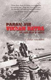 PARAM VIR VIKRAM BATRA: THE SHER SHAH OF KARGIL - A FATHER REMEMBERS